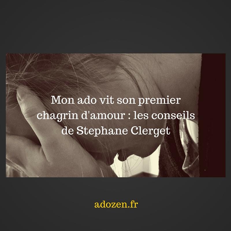 Mon ado vit son premier chagrin d'amour _ les conseils de Stephane Clerget
