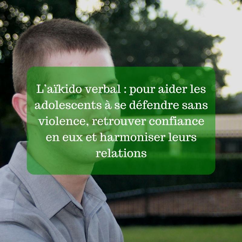L'aïkido verbal _ pour aider les adolescents à se défendre sans violence, retrouver confiance en eux et harmoniser leurs relations