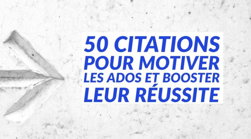 50 Citations Pour Motiver Les Ados Et Booster Leur Réussite Ado Zen