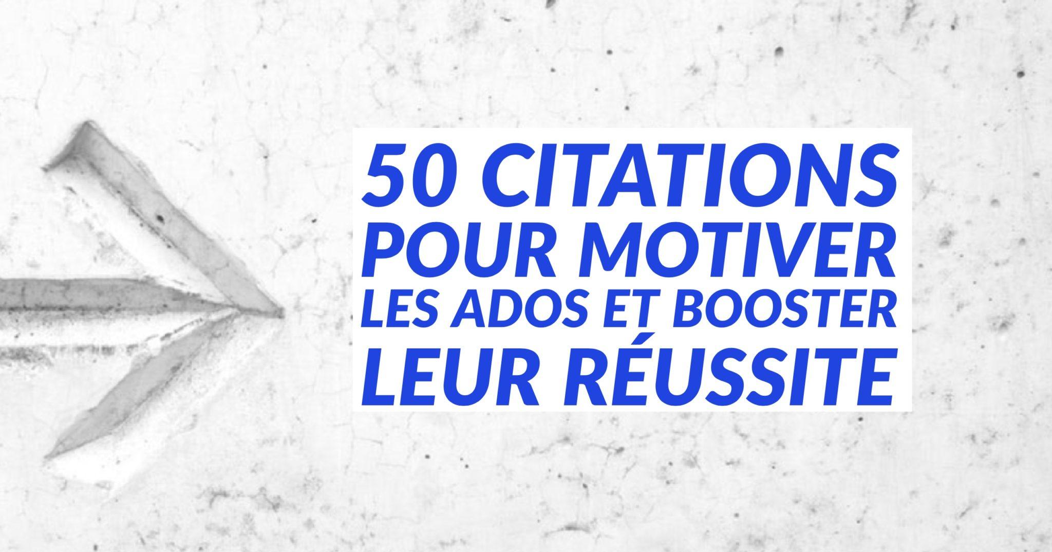 50 Citations Pour Motiver Les Ados Et Booster Leur Réussite