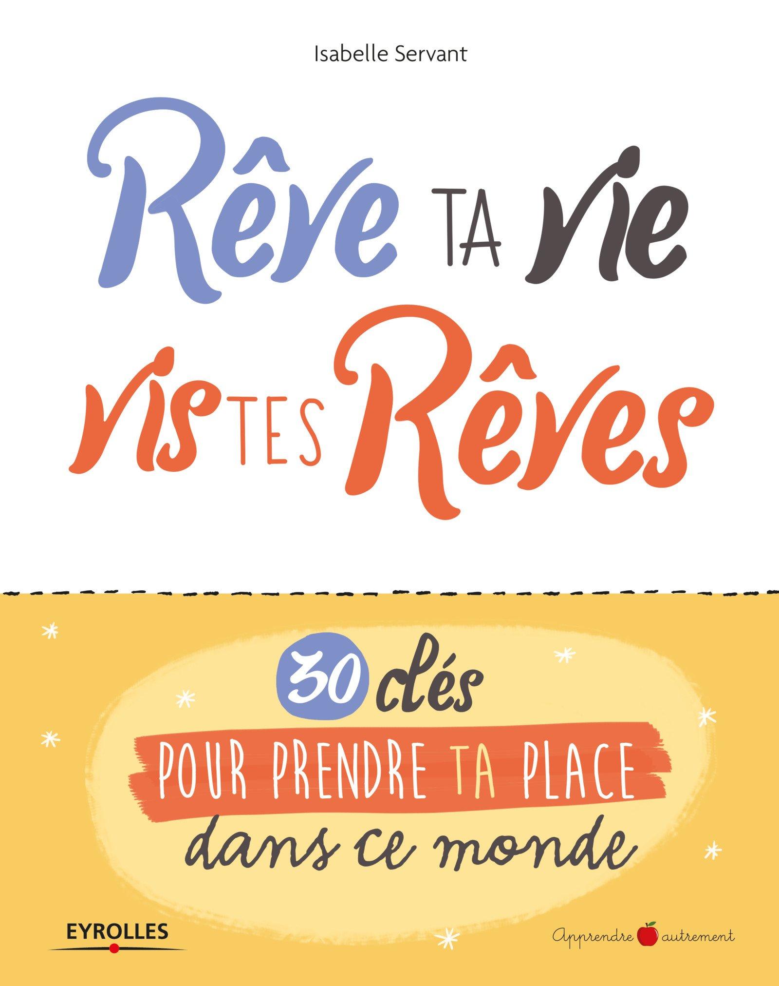 Reve Ta Vie Vis Tes Reves 30 Cles Pour Aider Les Ados A